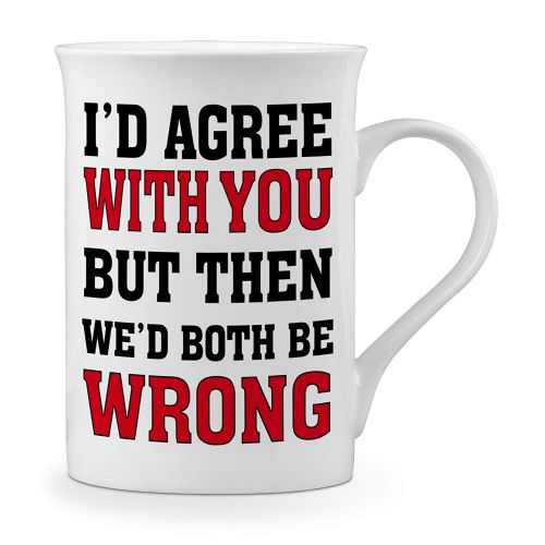 I'd Agree with You But Then We'd Both Be Wrong Funny Novelty Gift